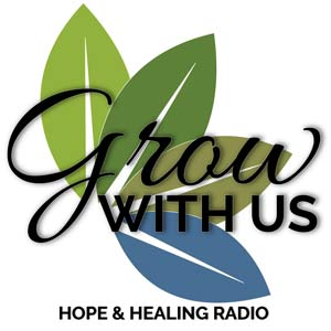 Grow With Us Podcast - Hope & Healing Radio
